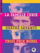 Couverture du livre « La famille Curie, quatre savants, trois prix nobel » de Jean Vezinet et Nane Vezinet aux éditions Oskar