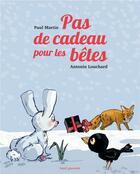 Couverture du livre « Pas de cadeau pour les bêtes » de Paul Martin et Antonin Louchard aux éditions Seuil Jeunesse