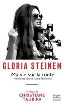 Couverture du livre « Ma vie sur la route ; mémoire d'une icone féministe » de Gloria Steinem aux éditions Harpercollins