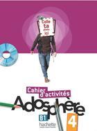 Couverture du livre « Adosphere 4 - Cahier D'Activites + Cd-Rom » de Gallon+Macquart-Mart aux éditions Hachette Fle