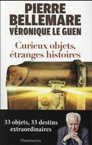 Couverture du livre « Curieux objets, étranges histoires » de Pierre Bellemare et Veronique Le Guen aux éditions Flammarion