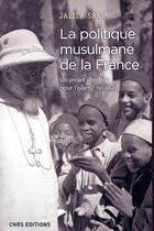 Couverture du livre « La politique musulmane de la France : un projet chrétien pour l'Islam ? 1911-1954 » de Jalila Sbai aux éditions Cnrs