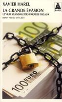 Couverture du livre « La grande évasion ; le vrai scandale des paradis fiscaux » de Xavier Harel aux éditions Actes Sud