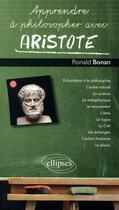 Couverture du livre « Apprendre à philosopher avec ; Aristote » de Ronald Bonan aux éditions Ellipses Marketing