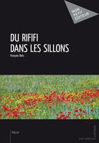 Couverture du livre « Du rififi dans les sillons » de Francois Bats aux éditions Publibook