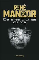 Couverture du livre « Dans les brumes du mal » de Rene Manzor aux éditions Calmann-levy
