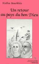 Couverture du livre « Un retour au pays du bon Dieu » de Ridha Bourkhis aux éditions L'harmattan