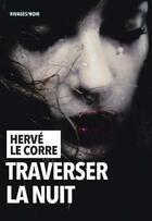 Couverture du livre « Traverser la nuit » de Herve Le Corre aux éditions Rivages