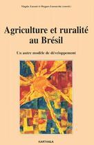 Couverture du livre « Agriculture et ruralité au Brésil ; un autre modèle de développement » de Hugues Lamarche aux éditions Karthala