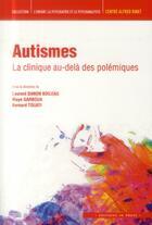 Couverture du livre « Autismes ; la clinique au-delà des polémiques » de Bernard Touati et Maya Garboua et Laurent Danon-Boileau aux éditions In Press