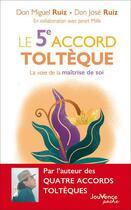 Couverture du livre « Le 5ème accord toltèque ; la voie de la maîtrise de soi » de Don Miguel Ruiz et Don Jose Ruiz et Janet Mills aux éditions Jouvence