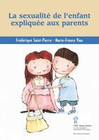 Couverture du livre « La sexualité de l'enfant expliquée aux parents » de Marie-France Viau et Frederique Saint-Pierre aux éditions Sainte Justine