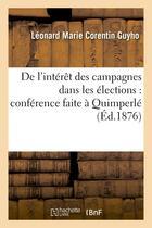 Couverture du livre « De l'interet des campagnes dans les elections : conference faite a quimperle - : le vendredi 14 janv » de Guyho L M C. aux éditions Hachette Bnf