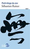 Couverture du livre « Petit éloge du zen » de Sebastien Raizer aux éditions Gallimard