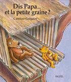 Couverture du livre « Dis papa...et la petite graine ? » de Caroline Gregoire aux éditions Ecole Des Loisirs