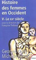 Couverture du livre « L'histoire des femmes en Occident t.5; le XXe siècle » de Georges Duby aux éditions Tempus/perrin