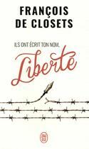 Couverture du livre « Ils ont ecrit ton nom, liberté » de Francois De Closets aux éditions J'ai Lu