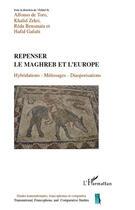 Couverture du livre « Repenser le Maghreb et l'Europe ; hybridations, métissages, diasporisations » de Alfonso De Toro et Khalid Zekri et Reda Bensmaia et Hafid Gafaiti aux éditions Harmattan