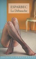Couverture du livre « La débauche » de Esparbec aux éditions La Musardine