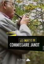 Couverture du livre « Les enquêtes du commissaire Janot » de Jean Aubrun aux éditions Saint Honore Editions