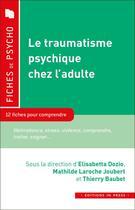 Couverture du livre « Le traumatisme psychique chez l'adulte ; 10 fiches pour comprendre » de Thierry Baubet et Mathilde Laroche Joubert et Elisabeth Dozio aux éditions In Press