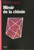 Couverture du livre « Miroir de la chimie » de Pierre Laszlo aux éditions Seuil