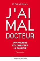 Couverture du livre « J'ai mal docteur : comprendre et combattre la douleur » de Patrick Henry aux éditions Medecine Sciences Publications