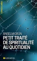 Couverture du livre « Petit traité de spiritualité au quotidien » de Anselm Grun aux éditions Albin Michel