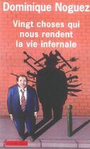 Couverture du livre « Vingt choses qui nous rendent la vie infernale » de Domnique Noguez aux éditions Payot