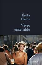 Couverture du livre « Vivre ensemble » de Emilie Frèche aux éditions Stock