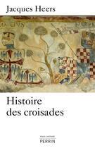 Couverture du livre « Histoire des croisades » de Jacques Heers aux éditions Perrin