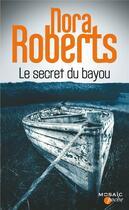 Couverture du livre « Le secret du bayou » de Nora Roberts aux éditions Harpercollins