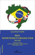 Couverture du livre « Brazil the disputed rise of a regional power 2003 2015 » de Patrick Howlett-Martin aux éditions L'harmattan