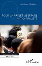 Couverture du livre « Pour un projet libertaire anticapitaliste » de Jacques Langlois aux éditions L'harmattan