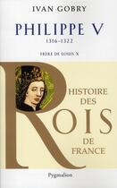 Couverture du livre « Philippe V ; 1316-1322 ; frère de Louis X » de Ivan Gobry aux éditions Pygmalion