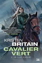 Couverture du livre « Cavalier vert T.5 ; un éclat d'argent » de Kristen Britain aux éditions Bragelonne