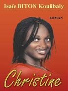 Couverture du livre « Christine » de Isaie Biton Koulibaly aux éditions Nouvelles Editions Numeriques Africaines