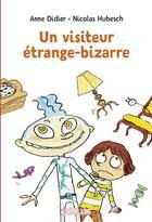 Couverture du livre « Un visiteur étrange-bizarre » de Anne Didier et Nicolas Hubesch aux éditions Bayard Jeunesse