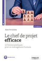 Couverture du livre « Le chef de projet efficace (6e édition) » de Alain Fernandez aux éditions Eyrolles