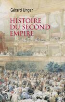 Couverture du livre « Histoire du Second Empire » de Gerard Unger aux éditions Perrin