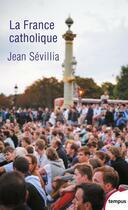Couverture du livre « La France catholique » de Jean Sevillia aux éditions Tempus/perrin