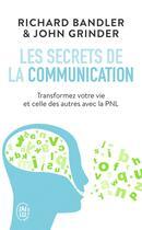 Couverture du livre « Les secrets de la communication » de Richard Bandler et John Grinder aux éditions J'ai Lu