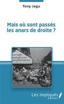 Couverture du livre « Mais où sont passés les anars de droite ? » de Tony Jagu aux éditions Les Impliques
