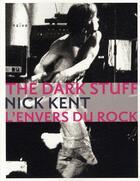 Couverture du livre « The dark stuff ; l'envers du rock » de Nick Kent aux éditions Naive