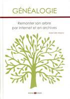Couverture du livre « Généalogie ; remonter son arbre par internet et en archives » de Marie-Odile Mergnac aux éditions Archives Et Culture
