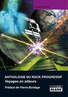 Couverture du livre « Anthologie du rock progressif ; voyages en ailleurs » de Jerome Alberola aux éditions Camion Blanc