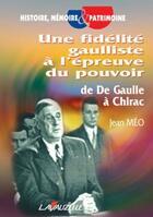 Couverture du livre « Une fidelité gaulliste à l'épreuve du pouvoir ; de de Gaulle à Chirac » de Jean Meo aux éditions Lavauzelle