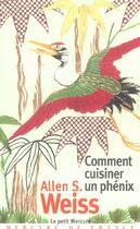 Couverture du livre « Comment cuisiner un phénix ; essai sur l'imaginaire gastronomique » de Allen S. Weiss aux éditions Mercure De France
