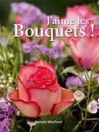 Couverture du livre « J'aime les bouquets ! » de Pamela Westland aux éditions Succes Du Livre