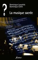 Couverture du livre « QUE PENSER DE... ? ; la musique sacrée » de Dominique Collin et Dominique Lawalree aux éditions Fidelite